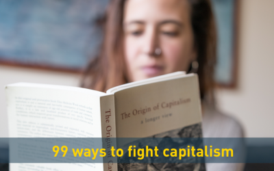 99 ways to fight capitalism